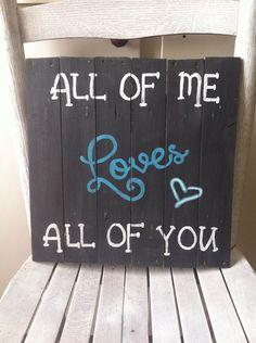 "John Legend ""all of me"" lyrics on reclaimed barn wood sign. on Etsy, $25.00"