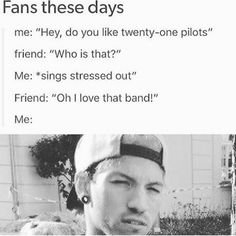"""okay. listen. live and let live just because some people who where brought to this amazing band BECAUSE of Stressed Out, doesn't mean you need to bash them. BE KIND (you don't know the half of the abuse.... As Tyler says """"ALL MY FRENS ARE HEATHENS, TAKE IT SLOW!"""") 