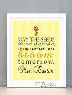 """May the seeds that you plant today, be the flowers that bloom tomorrow"""