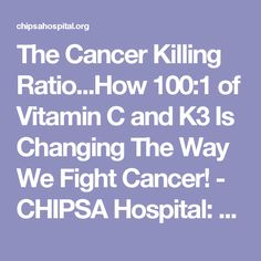 The Cancer Killing Ratio...How 100:1 of Vitamin C and K3 Is Changing The Way We Fight Cancer! - CHIPSA Hospital: Gerson Therapy Center Cancer Treatment