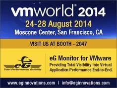VMworld 2014 US, 24-28 August 2014, Moscone Center, San Francisco, CA - Visit us at booth: 2047.   http://www.eginnovations.com/web/events.htm