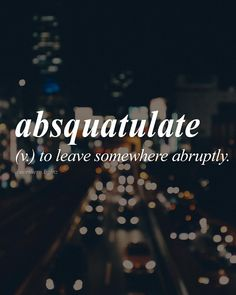 English ab-skwoch-uh-leyt Absquatulate (v. Unusual Words, Weird Words, Rare Words, Unique Words, Powerful Words, Cool Words, Fancy Words, Big Words, Words To Use