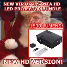 "VIRTUAL SANTA IN ""HIGH DEFINITION"" - (LED PROJECTOR BUNDLE - 1500 LUMENS)  -     The Virtual Santa PROFX KIT - ""BEST SELLER"", comes with an LED Projector (1500 LUMENS) and Virtual Santa in ""High Definition"", installed on a USB Flash Drive with ...    * Virtual Santa in High Definition, Ghost Woman, Bugs, Ghouls, Skeletons, Zombies.   * Fireworks, Giant Spider on Web, Victorian Carolers and Projector Screen.    PROJECTOR SPECIFICATIONS:    LED Life: 20,000 hours  Lumens: 1500  Video…"
