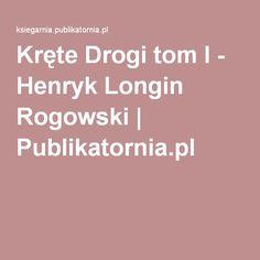 Kręte Drogi tom I - Henryk Longin Rogowski | Publikatornia.pl