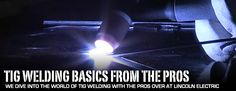 Intro To TIG Welding With The Pros At Lincoln Electric
