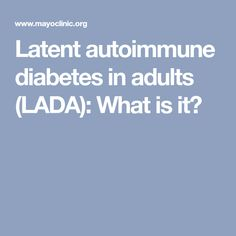 Latent autoimmune diabetes in adults (LADA): What is it?