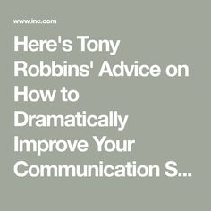 Here's Tony Robbins' Advice on How to Dramatically Improve Your Communication Skills | Inc.com