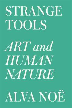 Strange tools : art and human nature / Alva Noë.