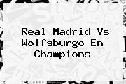 http://tecnoautos.com/wp-content/uploads/imagenes/tendencias/thumbs/real-madrid-vs-wolfsburgo-en-champions.jpg Real Madrid. Real Madrid vs Wolfsburgo en Champions, Enlaces, Imágenes, Videos y Tweets - http://tecnoautos.com/actualidad/real-madrid-real-madrid-vs-wolfsburgo-en-champions/