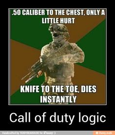 Call of duty. Logic, at it's strongest.