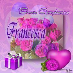 Fiori 18 Anni Figlia.Buon Compleanno Francesca Buon Compleanno Compleanno