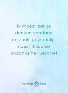 Een glimlach op het gezicht toveren. Een quote over het afscheid, het verdriet en het gemis na de dood van een geliefde. Vind meer inspiratie over de uitvaart en rouwen op http://www.rememberme.nl