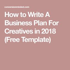 How to Write A Business Plan For Creatives in 2018 (Free Template)
