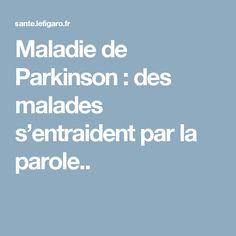Maladie de Parkinson : des malades s'entraident par la parole..