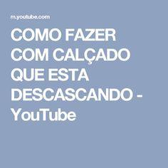 COMO FAZER COM CALÇADO QUE ESTA DESCASCANDO - YouTube