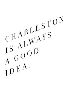charleston is always a good idea