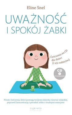 Uważność i spokój żabki + - Eline Snel - CoJaNaTo Art Books For Kids, Kid Books, Asd, Yoshi, Book Art, Baby Kids, Parenting, Teddy Bear, Education