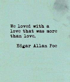 "Love Quotes Ideas : ""We loved with a love that was more than love"" - Edgar Allan Poe love quote - Quotes Sayings Great Quotes, Quotes To Live By, Me Quotes, True Love Quotes, New Dad Quotes, Soul Mate Quotes, In Love With You Quotes, My Soulmate Quotes, Short Best Friend Quotes"