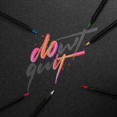 Don't quit, do it.