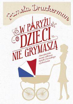 W Paryżu dzieci nie grymaszą -   Druckerman Pamela , tylko w empik.com: 25,99 zł. Przeczytaj recenzję W Paryżu dzieci nie grymaszą. Zamów dostawę do dowolnego salonu i zapłać przy odbiorze!