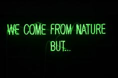 'We come from nature but.' Neon, 2011 by artist Frederic Fourdinier Neon Rosa, Verde Neon, Everything Is Illuminated, Neon Words, Light Quotes, Glass Installation, Crazy Friends, Neon Aesthetic, Images And Words
