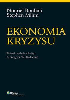 """Ekonomia Kryzysu / Stephen Mihm, Nouriel Roubini, Grzegorz Kołodko    * Dlaczego doszło do największego finansowego krachu ostatnich dziesięcioleci? * Czy ostatni kryzys to zwiastun początku końca amerykańskiego imperium? * Czy ratowanie za wszelką cenę instytucji finansowych to dobra droga? * Co dalej ze strefą euro?  Między innymi na te pytania znajdziemy odpowiedź w """"Ekonomii kryzysu""""."""