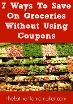 These 7 tips will help you save money on groceries even if you don't have time to clip coupons.