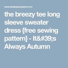 the breezy tee long sleeve sweater dress {free sewing pattern} - It's Always Autumn