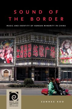 Title: Sound of the Border: Music and Identity of Korean Minority Nationality in China. Author: Sunhee Koo. Publisher: University of Hawai'i Press, 2021. Indexer: Amron Gravett, Wild Clover Book Services, www.amrongravett.com Identity, University, Korean, Author, China, Book, Music, Musica, Musik