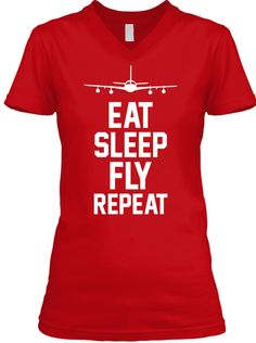5ace119f9e Eat Sleep Fly Repeat Red T-Shirt Front Pilot T Shirt, Aviation Quotes,