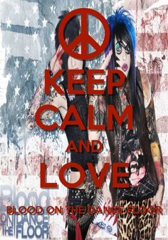 Keep Calm & Love Botdf <3 Blood On The Dance Floor