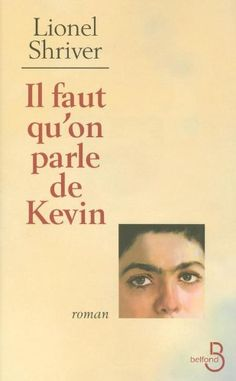Il faut qu'on parle de Kevin : [roman] / Lionel Shriver. http://catalogue.biblio.rinalasnier.qc.ca/in/faces/details.xhtml?id=p%3A%3Ausmarcdef_0000089239