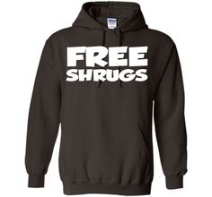 Free Shrugs Funny Quote T-Shirt