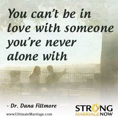 You cant be in love with someone youre never alone with
