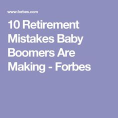 10 Retirement Mistakes Baby Boomers Are Making – Forbes – My CMS Military Retirement Parties, Preparing For Retirement, Retirement Advice, Retirement Cards, Retirement Countdown, Retirement Financial Planning, Retirement Strategies, Financial Tips, Relationship Mistakes