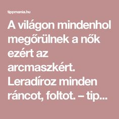A világon mindenhol megőrülnek a nők ezért az arcmaszkért. Leradíroz minden ráncot, foltot. – tippmania.hu Health And Beauty, Health Fitness, Minden, Hair Beauty, Cosmetics, Makeup, Silhouettes, Creative, Make Up