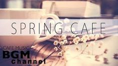 #SPRING CAFE# Relaxing Jazz & Bossa Nova Music - Chill Out Cafe Music For Work Study