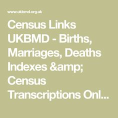 Census Links UKBMD - Births, Marriages, Deaths Indexes & Census Transcriptions Online for UK Family History and Genealogy