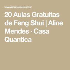 20 Aulas Gratuitas de Feng Shui   Aline Mendes · Casa Quantica Feng Shui Dicas, Zen, Reiki, Tips, Marketing, Log Projects, Mental Health, Interesting Stuff, Houses