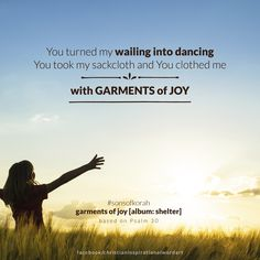 """""""You turned my wailing into dancing, You took my sackcloth and you clothed me, with garments of joy."""" #Sonsofkorah"""