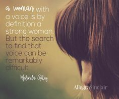 A woman with a voice is by definition a straong woman. But the search to find that voice can be remarkably difficult.  ~ Melinda Gates #InspirationStation