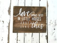 Love grows best in little houses Wood Sign-Farmhouse