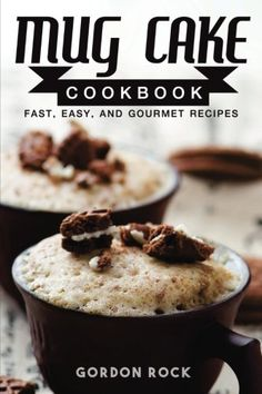 Mug Cake Cookbook Fast Easy and Gourmet Recipes -- You can find out more details at the link of the image.