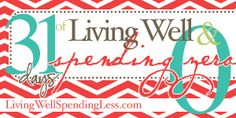 #31Days of Living Well & Spending Zero Challenge -- from LivingWellSpendingLess.com ... want to poke around this site