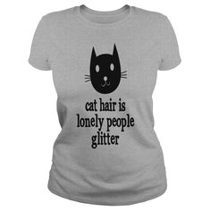 Cat Hair Is Lonely People Glitter TShirts #gift #ideas #Popular #Everything #Videos #Shop #Animals #pets #Architecture #Art #Cars #motorcycles #Celebrities #DIY #crafts #Design #Education #Entertainment #Food #drink #Gardening #Geek #Hair #beauty #Health #fitness #History #Holidays #events #Home decor #Humor #Illustrations #posters #Kids #parenting #Men #Outdoors #Photography #Products #Quotes #Science #nature #Sports #Tattoos #Technology #Travel #Weddings #Women