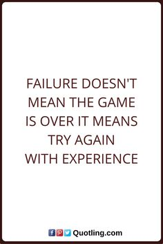 Failures Quotes Failure doesn't mean the game is over it means try again with experience.