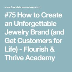 #75 How to Create an Unforgettable Jewelry Brand (and Get Customers for Life) - Flourish & Thrive Academy