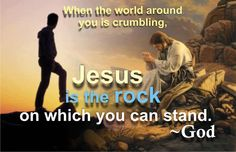 The Lord is my rock, and my fortress, my strength, in whom I will trust; my buckler, and the horn of my salvation, and my high tower. Psalm 18:2  Stand on the true rock ~Jesus