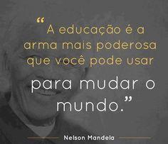 A educação é a arma mais poderosa que você pode usar para mudar o mundo. - Nelson Mandela (Frases para Face)
