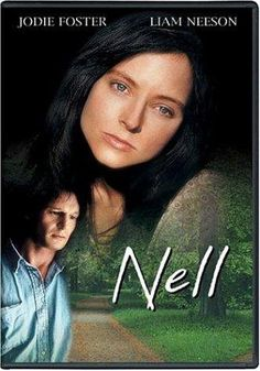 *NELL, (1994) Poster:  In a remote woodland cabin, a small town doctor discovers Nell, a beautiful young hermit woman with many secrets.  Starring:  Jodie Foster, Liam Neeson, Natasha Richardson